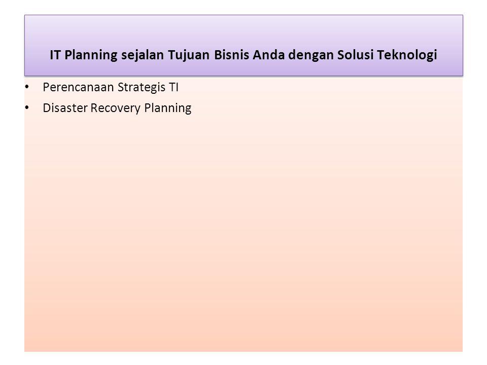 IT Planning sejalan Tujuan Bisnis Anda dengan Solusi Teknologi 7 Perencanaan Strategis TI Disaster Recovery Planning