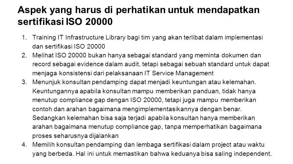 Aspek yang harus di perhatikan untuk mendapatkan sertifikasi ISO 20000 1.Training IT Infrastructure Library bagi tim yang akan terlibat dalam implemen