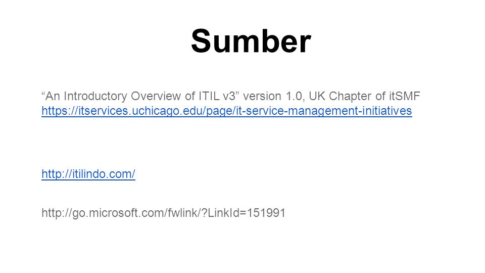 "Sumber ""An Introductory Overview of ITIL v3"" version 1.0, UK Chapter of itSMF https://itservices.uchicago.edu/page/it-service-management-initiatives h"