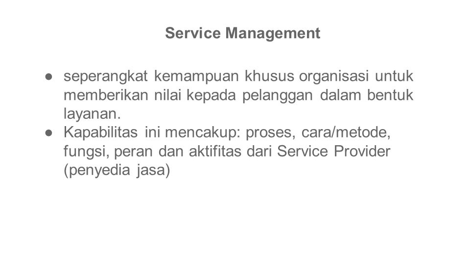 ●seperangkat kemampuan khusus organisasi untuk memberikan nilai kepada pelanggan dalam bentuk layanan. ●Kapabilitas ini mencakup: proses, cara/metode,