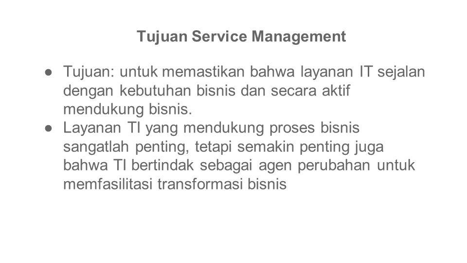●Tujuan: untuk memastikan bahwa layanan IT sejalan dengan kebutuhan bisnis dan secara aktif mendukung bisnis. ●Layanan TI yang mendukung proses bisnis