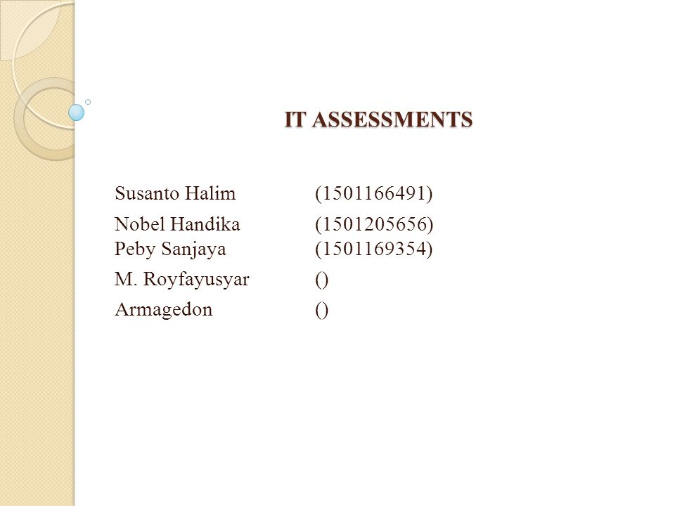 IT ASSESSMENTS Susanto Halim(1501166491) Nobel Handika(1501205656) Peby Sanjaya(1501169354) M.