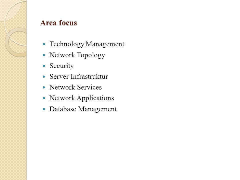 Area focus Technology Management Network Topology Security Server Infrastruktur Network Services Network Applications Database Management