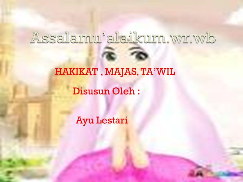 Contoh lafal yang digunakan kepada makna hakikat dalam Al-Qur'an adalah surat al-An'am ayat 151: وَلاَ تَقْتُلُوا النَّفْسَ الَّتِيْ حَرَّمَ اللهُ اِلاَّ باِ لْحَقِّ...