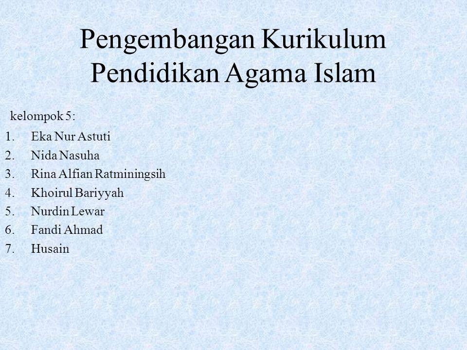 Pengembangan Kurikulum Pendidikan Agama Islam kelompok 5: 1.Eka Nur Astuti 2.Nida Nasuha 3.Rina Alfian Ratminingsih 4.Khoirul Bariyyah 5.Nurdin Lewar