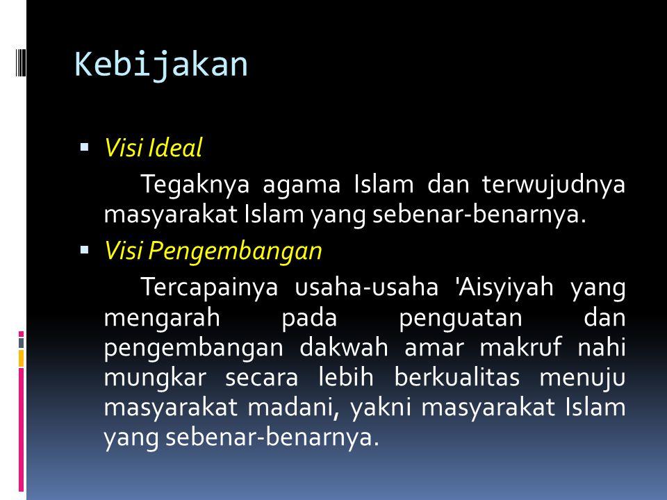 Kebijakan  Visi Ideal Tegaknya agama Islam dan terwujudnya masyarakat Islam yang sebenar-benarnya.  Visi Pengembangan Tercapainya usaha-usaha 'Aisyi