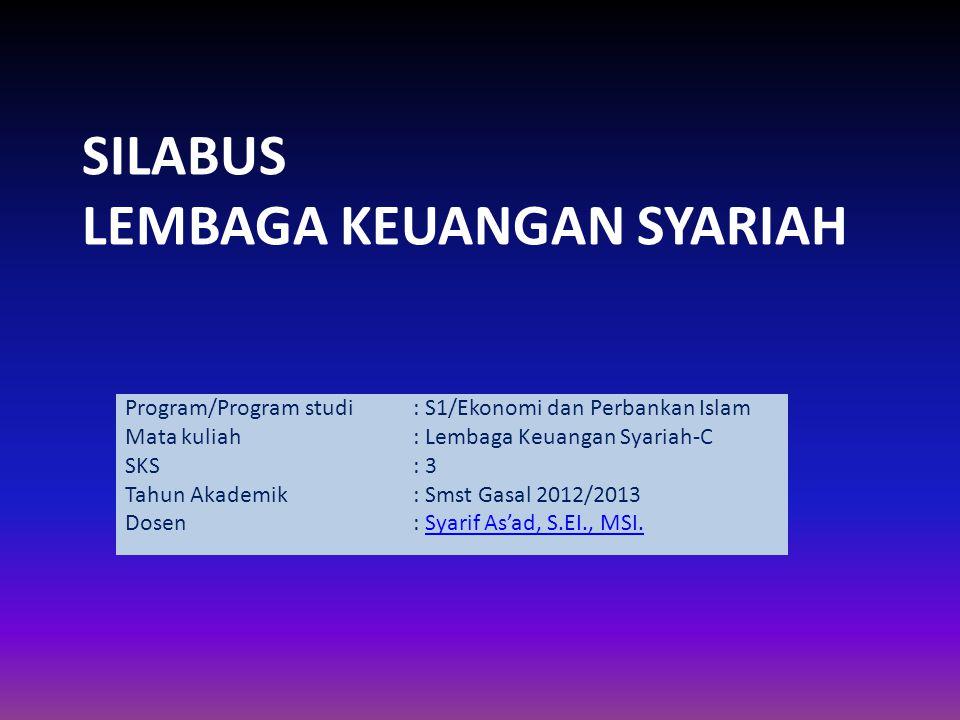 SILABUS LEMBAGA KEUANGAN SYARIAH Program/Program studi: S1/Ekonomi dan Perbankan Islam Mata kuliah: Lembaga Keuangan Syariah-C SKS: 3 Tahun Akademik: