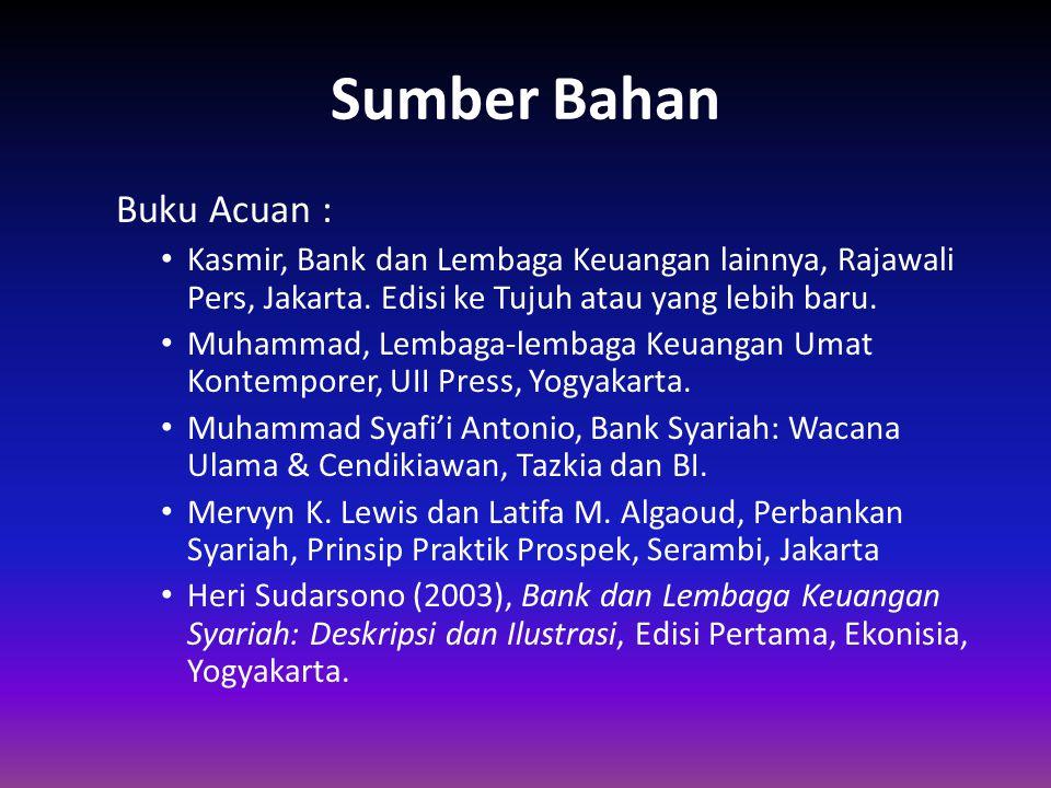 Sumber Bahan Buku Acuan : Kasmir, Bank dan Lembaga Keuangan lainnya, Rajawali Pers, Jakarta. Edisi ke Tujuh atau yang lebih baru. Muhammad, Lembaga-le