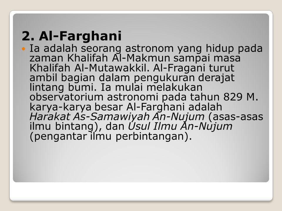 BIDANG ASTRONOMI 1. Musa Ibrahim Al-fazari Musa Ibrahim Al-Fazari adalah astronom muslim yang ditugaskan oleh Khalifah Abu Ja'far Al-Manshur untuk men