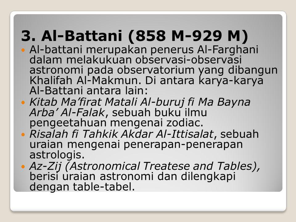 2. Al-Farghani Ia adalah seorang astronom yang hidup pada zaman Khalifah Al-Makmun sampai masa Khalifah Al-Mutawakkil. Al-Fragani turut ambil bagian d