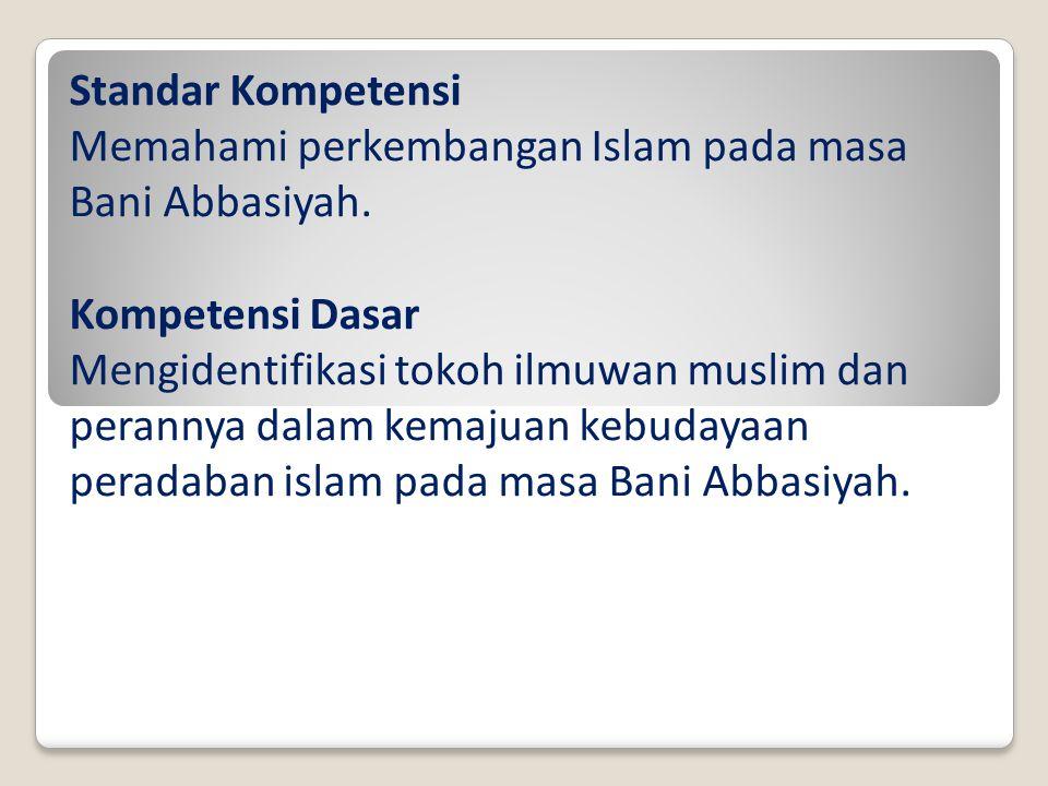 Standar Kompetensi Memahami perkembangan Islam pada masa Bani Abbasiyah.