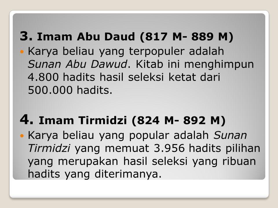 2. Imam Muslim (810 M- 870 M) Diantara karyanya adalah: Sahih Muslim, kitab ini berisi 7.273 hadits pilihan hasil seleksi ketat dari 300.000 hadits. M