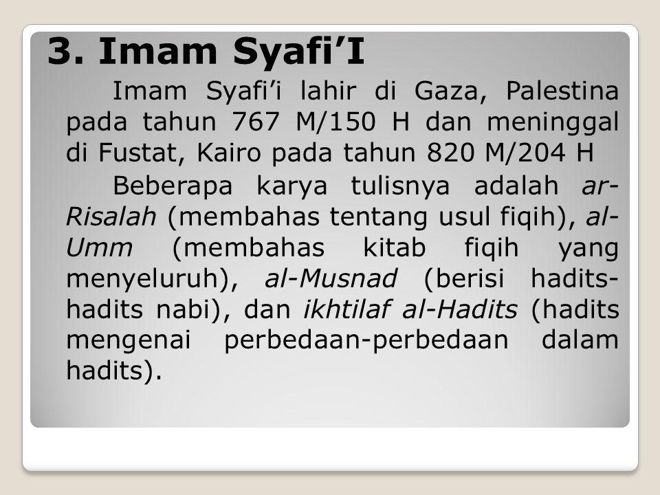 2. Imam Malik, Imam Malik merupakan keturunan Yaman yang lahir di Madinah pada tahun 715 M/93 H dan meninggal di kota yang sama pada tahun 795 M/179 H