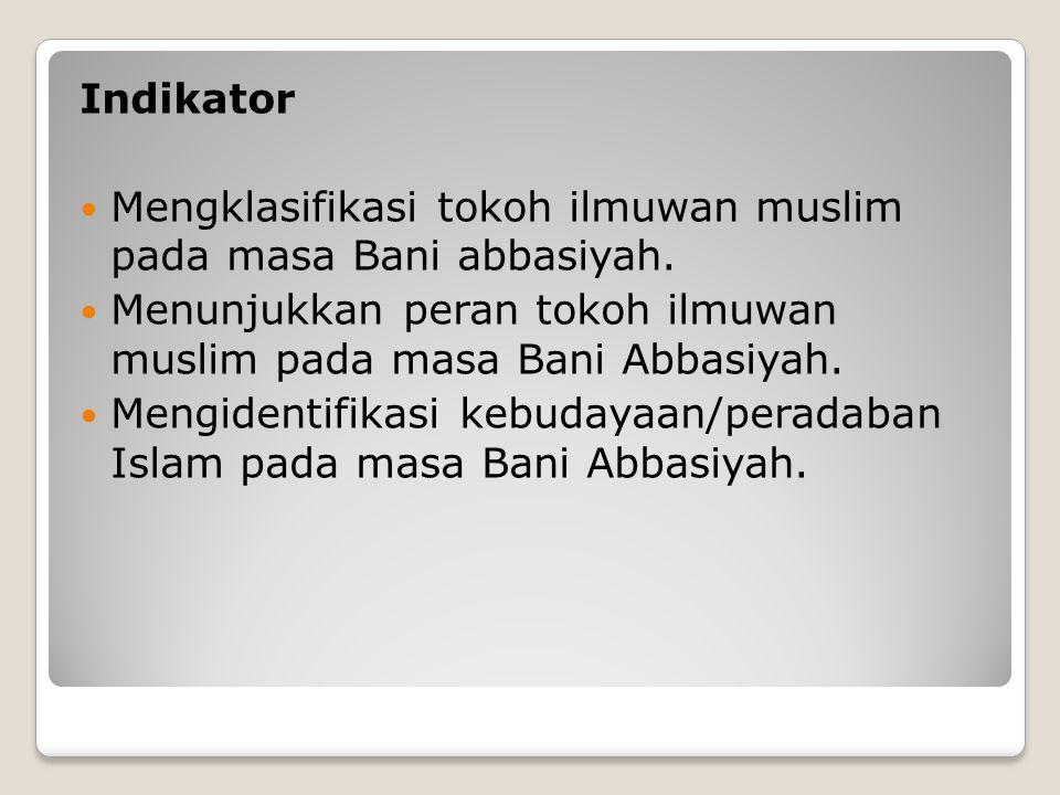 Standar Kompetensi Memahami perkembangan Islam pada masa Bani Abbasiyah. Kompetensi Dasar Mengidentifikasi tokoh ilmuwan muslim dan perannya dalam kem