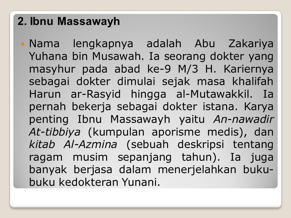 2.Ibnu Massawayh Nama lengkapnya adalah Abu Zakariya Yuhana bin Musawah.