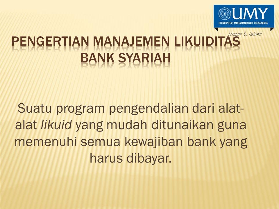 Suatu program pengendalian dari alat- alat likuid yang mudah ditunaikan guna memenuhi semua kewajiban bank yang harus dibayar.