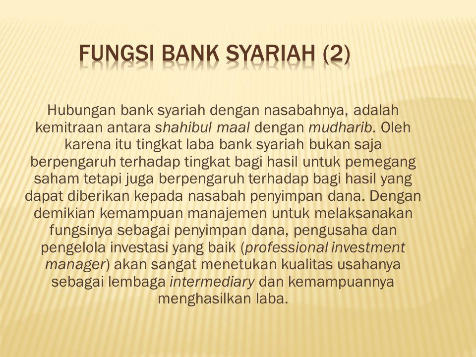 Hubungan bank syariah dengan nasabahnya, adalah kemitraan antara shahibul maal dengan mudharib.