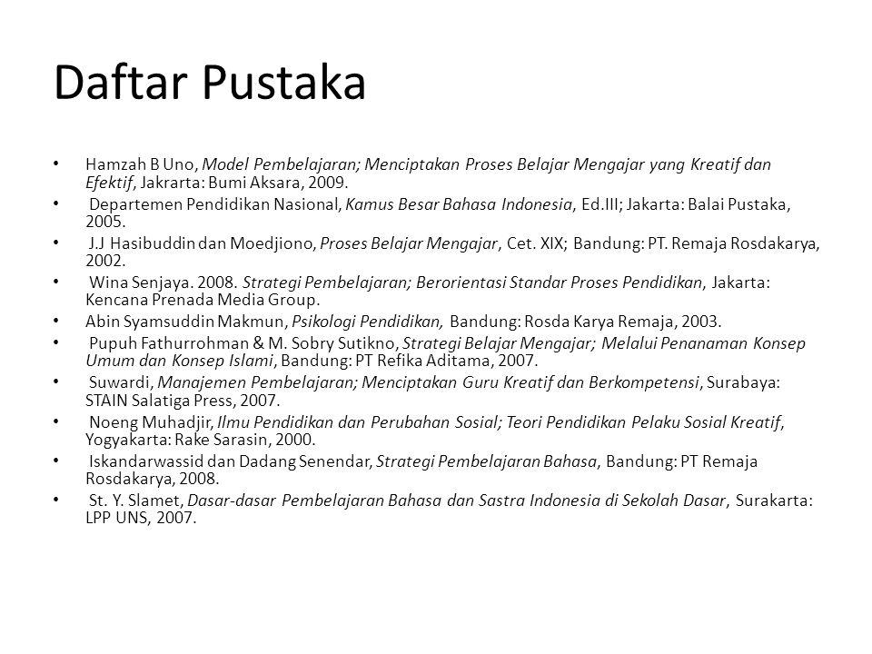 Daftar Pustaka Hamzah B Uno, Model Pembelajaran; Menciptakan Proses Belajar Mengajar yang Kreatif dan Efektif, Jakrarta: Bumi Aksara, 2009. Departemen