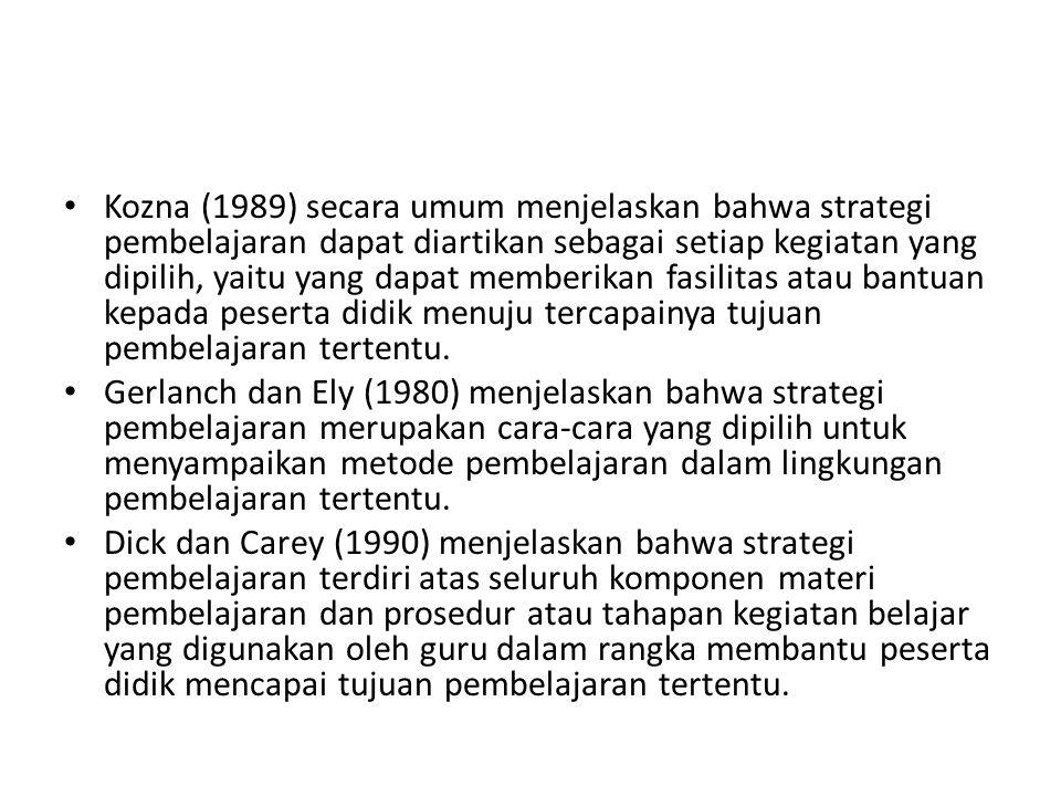 Kozna (1989) secara umum menjelaskan bahwa strategi pembelajaran dapat diartikan sebagai setiap kegiatan yang dipilih, yaitu yang dapat memberikan fas