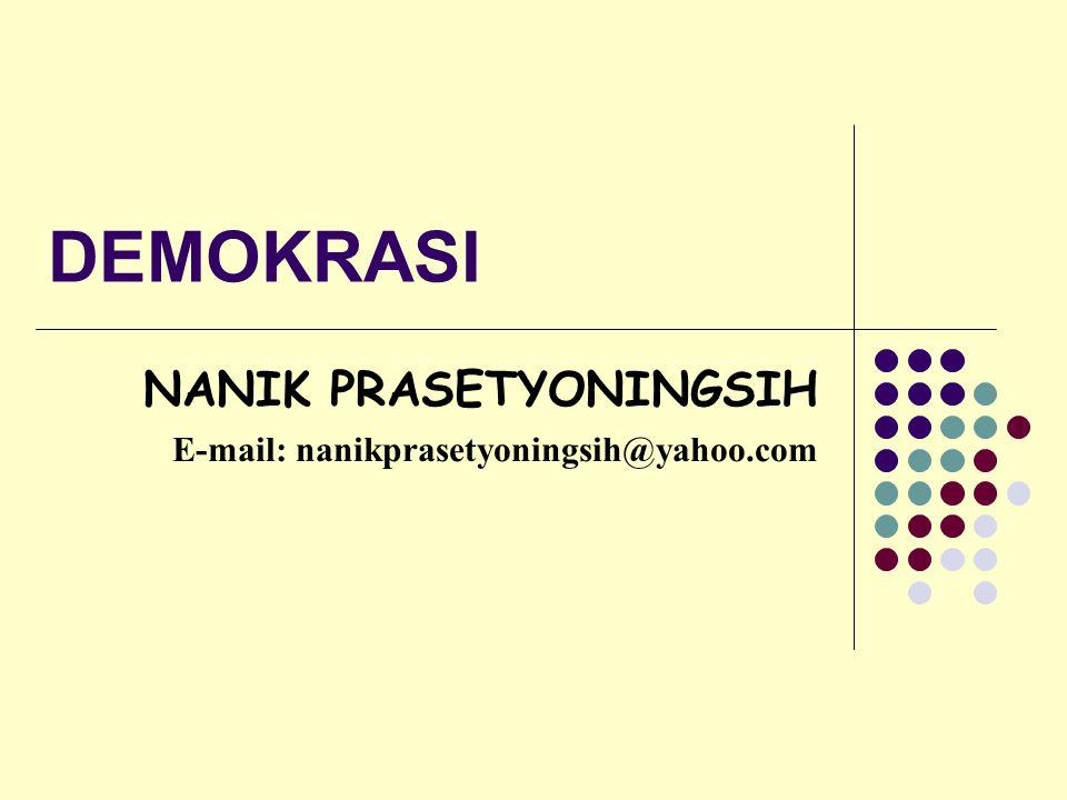 DEMOKRASI NANIK PRASETYONINGSIH E-mail: nanikprasetyoningsih@yahoo.com