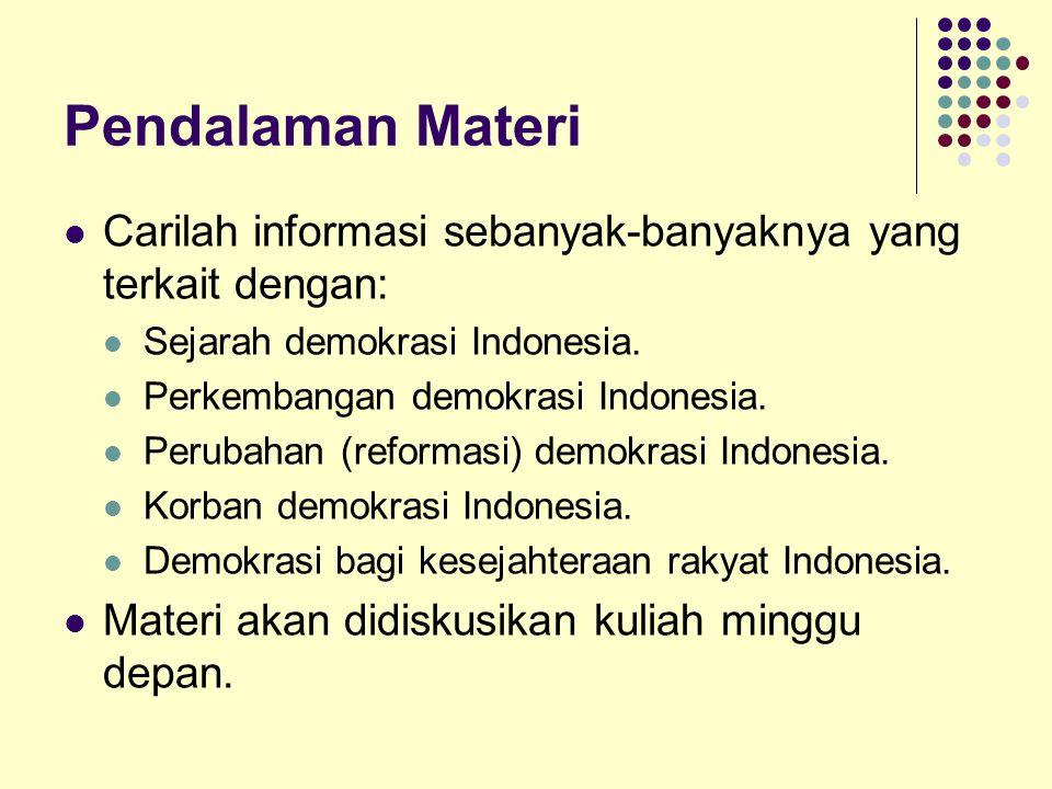 Pendalaman Materi Carilah informasi sebanyak-banyaknya yang terkait dengan: Sejarah demokrasi Indonesia. Perkembangan demokrasi Indonesia. Perubahan (