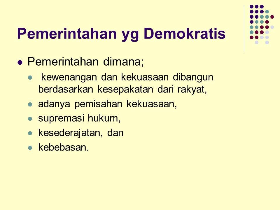 Pemerintahan yg Demokratis Pemerintahan dimana; kewenangan dan kekuasaan dibangun berdasarkan kesepakatan dari rakyat, adanya pemisahan kekuasaan, supremasi hukum, kesederajatan, dan kebebasan.