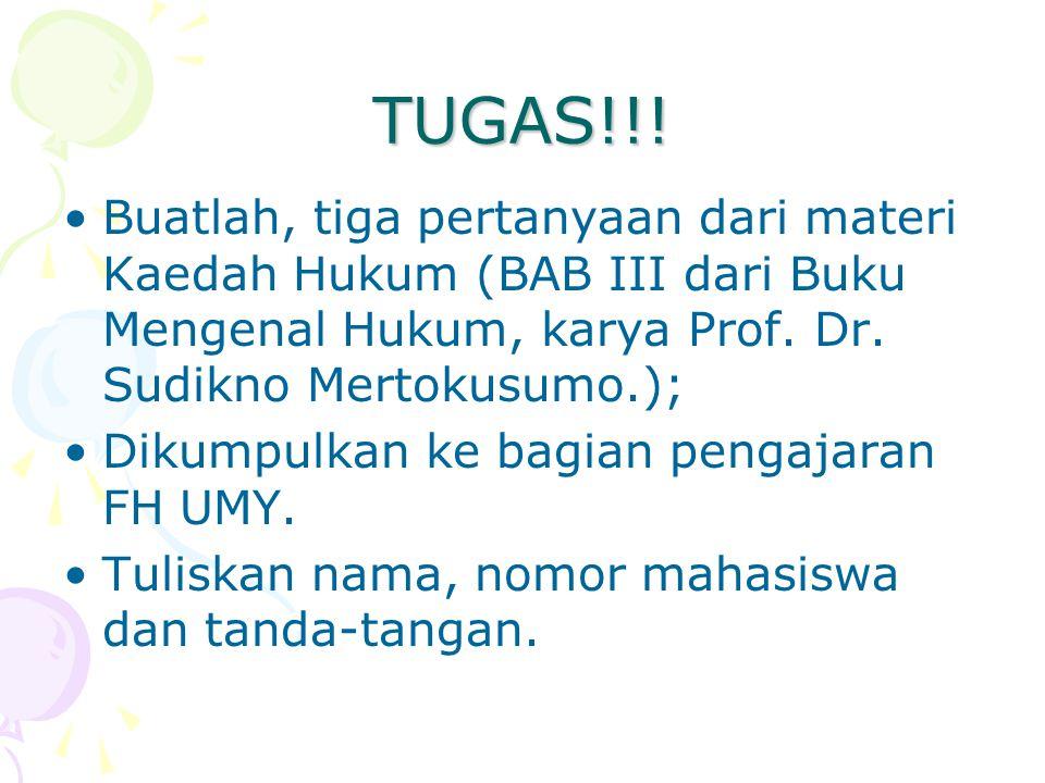 TUGAS!!! Buatlah, tiga pertanyaan dari materi Kaedah Hukum (BAB III dari Buku Mengenal Hukum, karya Prof. Dr. Sudikno Mertokusumo.); Dikumpulkan ke ba