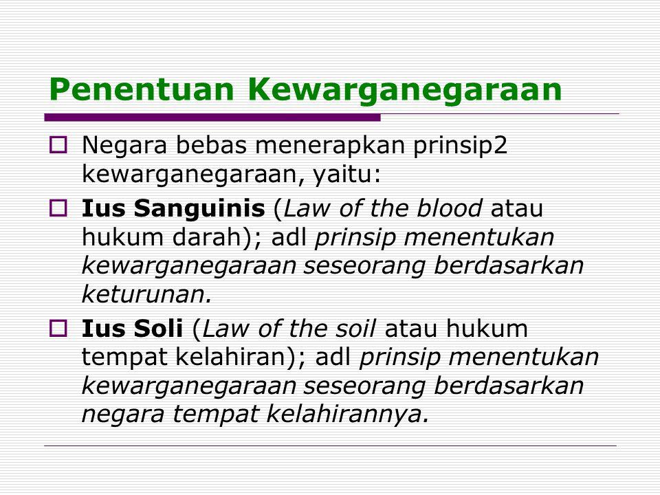 Penentuan Kewarganegaraan  Negara bebas menerapkan prinsip2 kewarganegaraan, yaitu:  Ius Sanguinis (Law of the blood atau hukum darah); adl prinsip