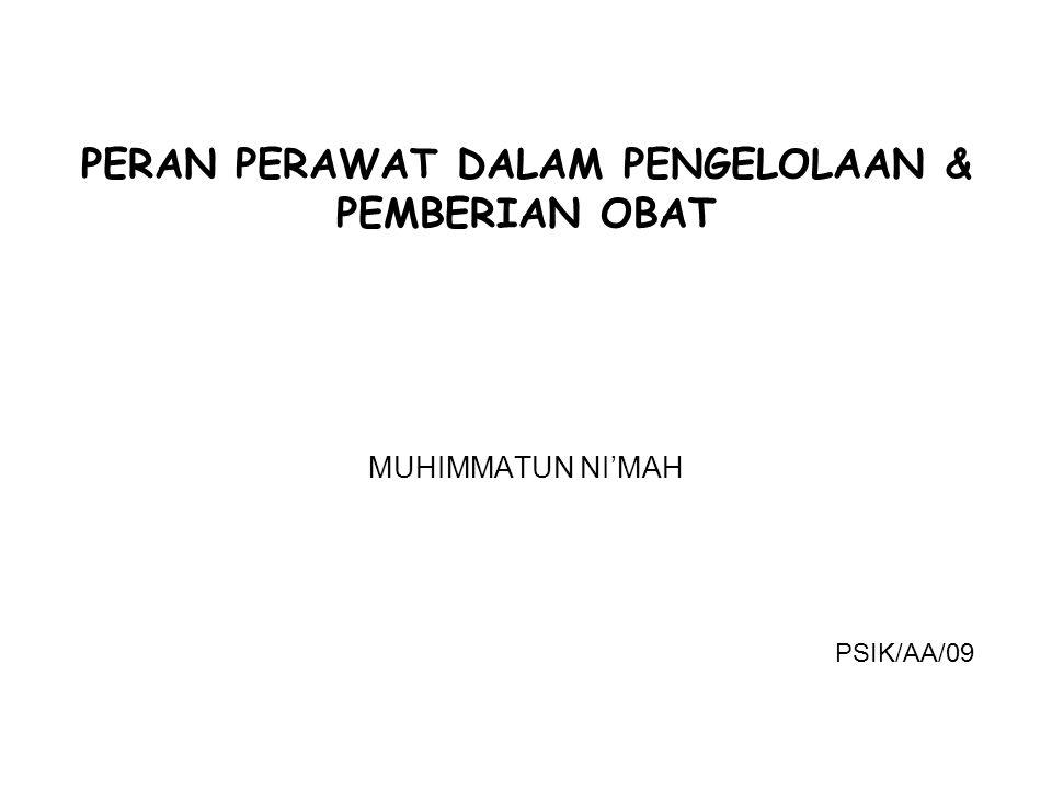 PERAN PERAWAT DALAM PENGELOLAAN & PEMBERIAN OBAT MUHIMMATUN NI'MAH PSIK/AA/09
