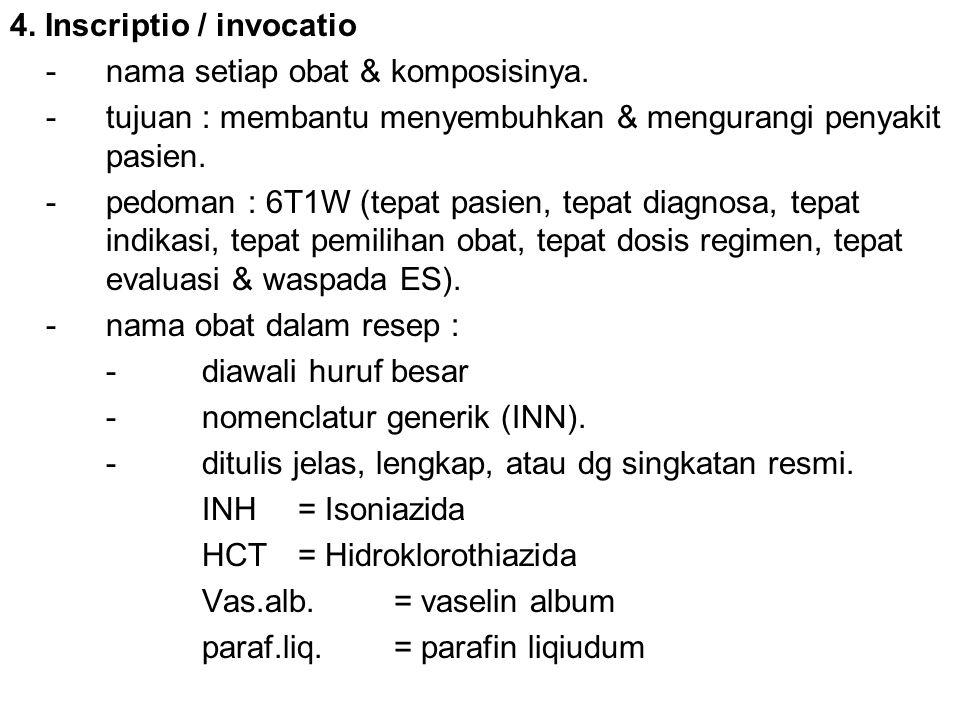 4. Inscriptio / invocatio -nama setiap obat & komposisinya. -tujuan : membantu menyembuhkan & mengurangi penyakit pasien. -pedoman : 6T1W (tepat pasie