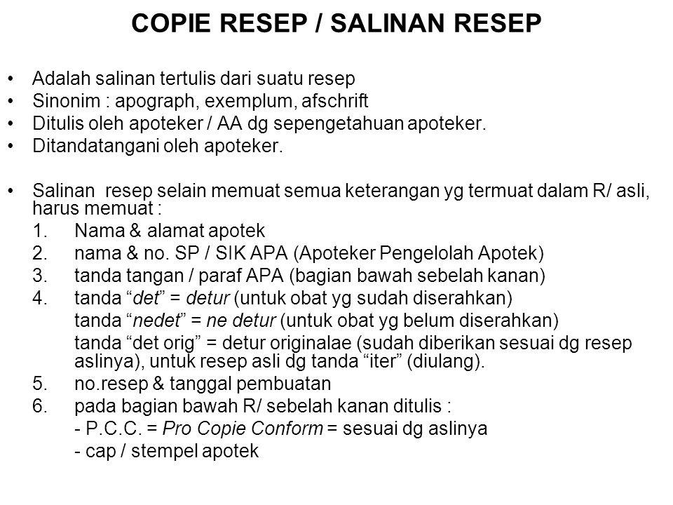 COPIE RESEP / SALINAN RESEP Adalah salinan tertulis dari suatu resep Sinonim : apograph, exemplum, afschrift Ditulis oleh apoteker / AA dg sepengetahu