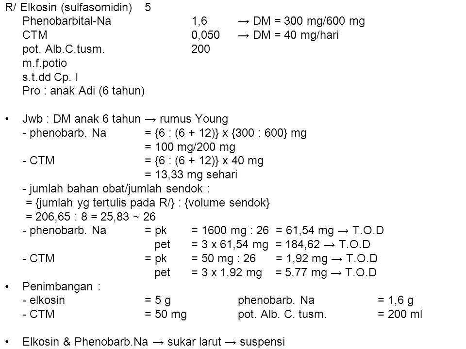 R/ Elkosin (sulfasomidin)5 Phenobarbital-Na1,6 → DM = 300 mg/600 mg CTM0,050 → DM = 40 mg/hari pot. Alb.C.tusm.200 m.f.potio s.t.dd Cp. I Pro : anak A