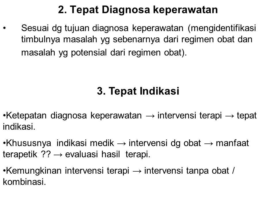2. Tepat Diagnosa keperawatan Sesuai dg tujuan diagnosa keperawatan (mengidentifikasi timbulnya masalah yg sebenarnya dari regimen obat dan masalah yg