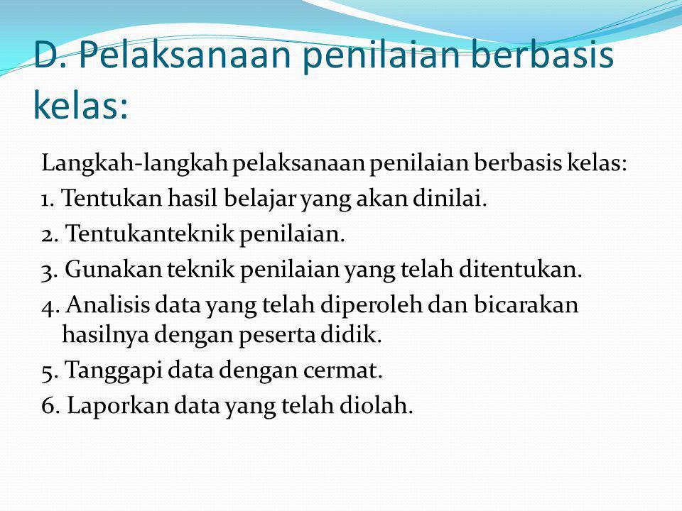 D. Pelaksanaan penilaian berbasis kelas: Langkah-langkah pelaksanaan penilaian berbasis kelas: 1.
