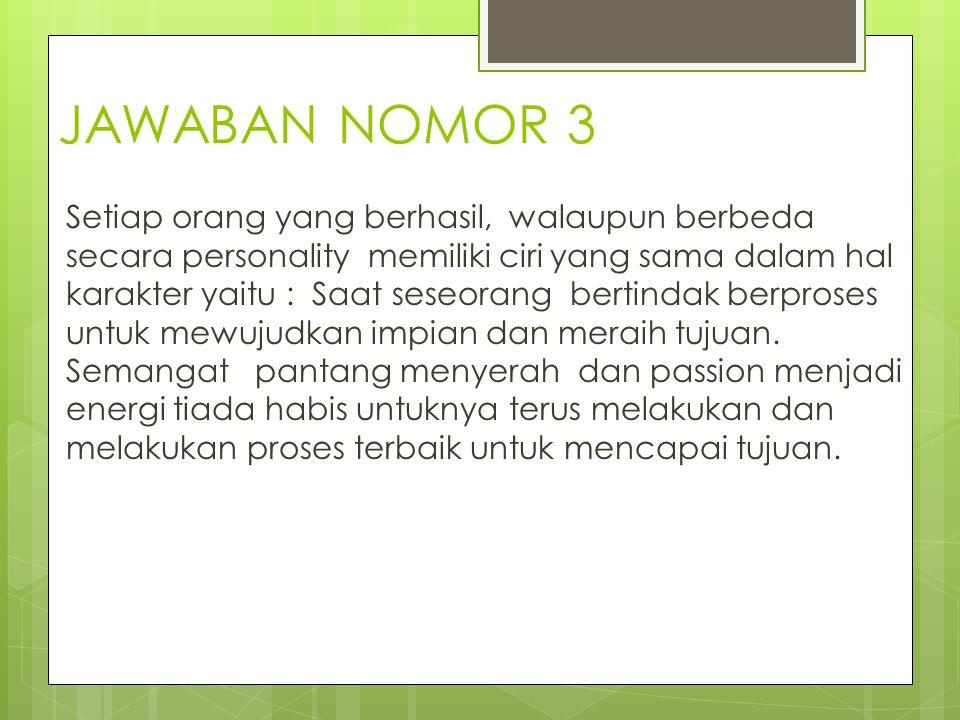 JAWABAN NOMOR 3 Setiap orang yang berhasil, walaupun berbeda secara personality memiliki ciri yang sama dalam hal karakter yaitu : Saat seseorang bert