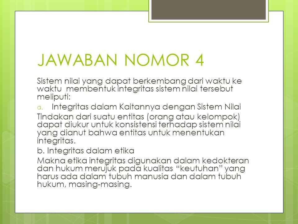JAWABAN NOMOR 4 Sistem nilai yang dapat berkembang dari waktu ke waktu membentuk integritas sistem nilai tersebut meliputi: a. Integritas dalam Kaitan