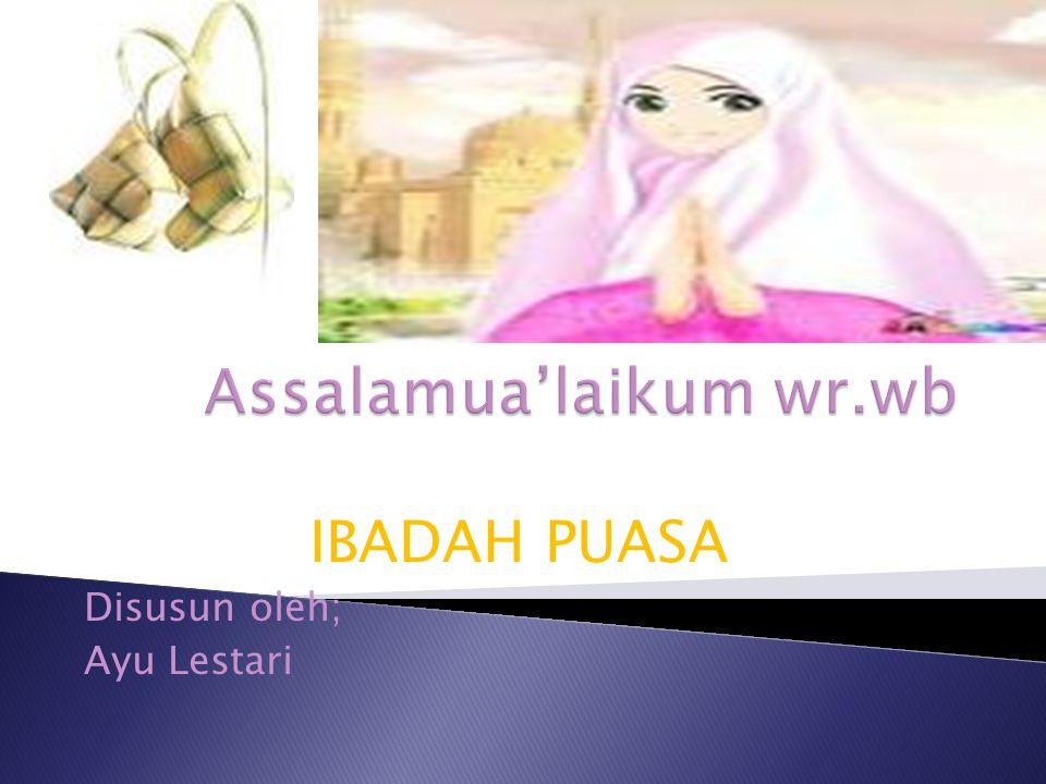 IBADAH PUASA Disusun oleh; Ayu Lestari