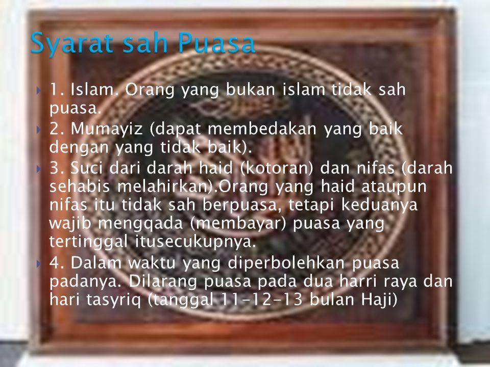  1. Islam. Orang yang bukan islam tidak sah puasa.  2. Mumayiz (dapat membedakan yang baik dengan yang tidak baik).  3. Suci dari darah haid (kotor
