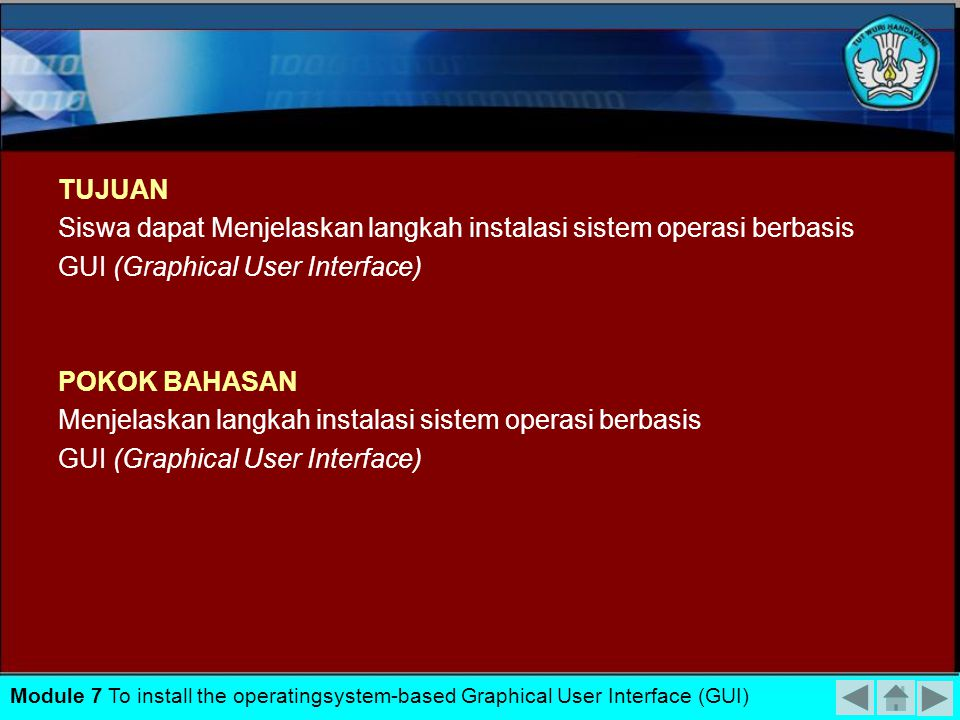 TUJUAN Siswa dapat Menjelaskan langkah instalasi sistem operasi berbasis GUI (Graphical User Interface) POKOK BAHASAN Menjelaskan langkah instalasi sistem operasi berbasis GUI (Graphical User Interface) Module 7 To install the operatingsystem-based Graphical User Interface (GUI)