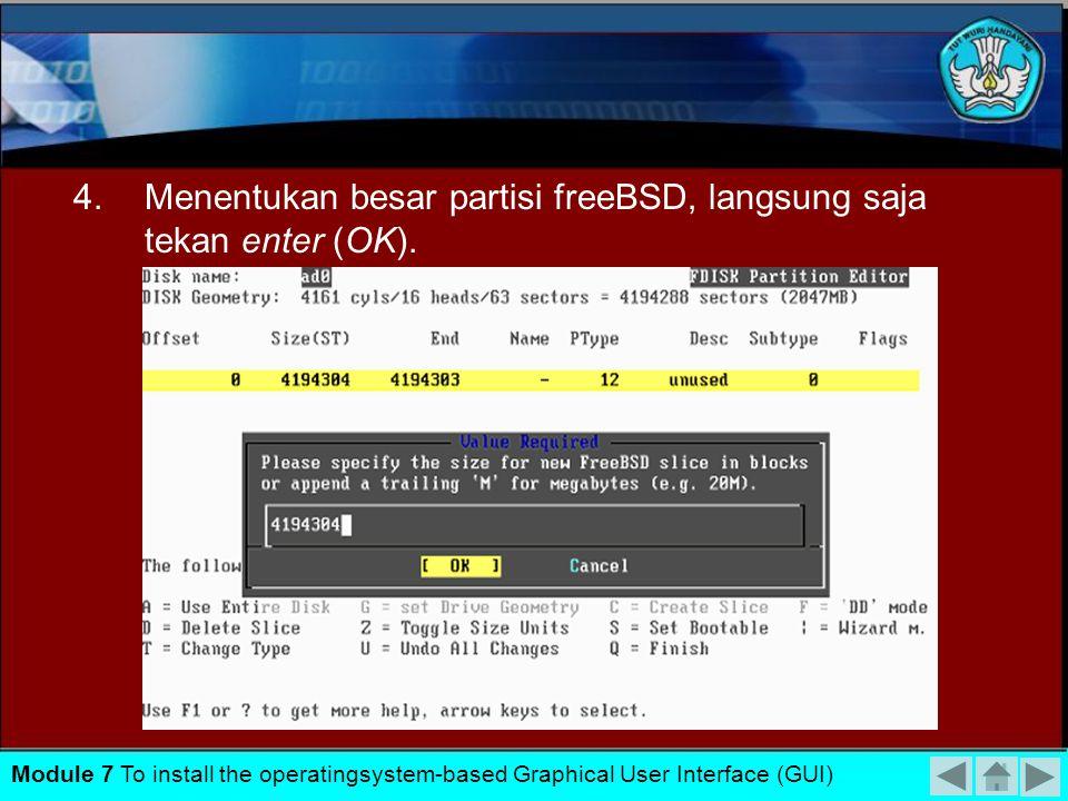 3. 'OK' – akan tampil program fdisk untuk menyiapkan partisi freeBSD. Pilih kemudian tekan 'C' Create slice Module 7 To install the operatingsystem-ba
