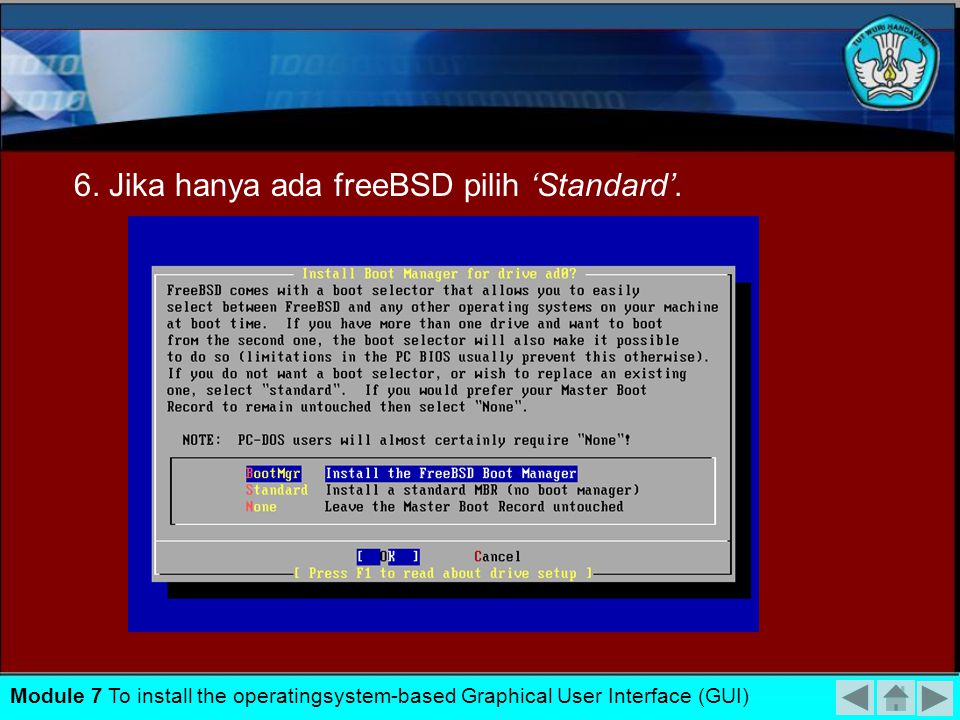 5. Telah terbentuk partisi freeBSD – tekan 'Q' finish. Module 7 To install the operatingsystem-based Graphical User Interface (GUI)