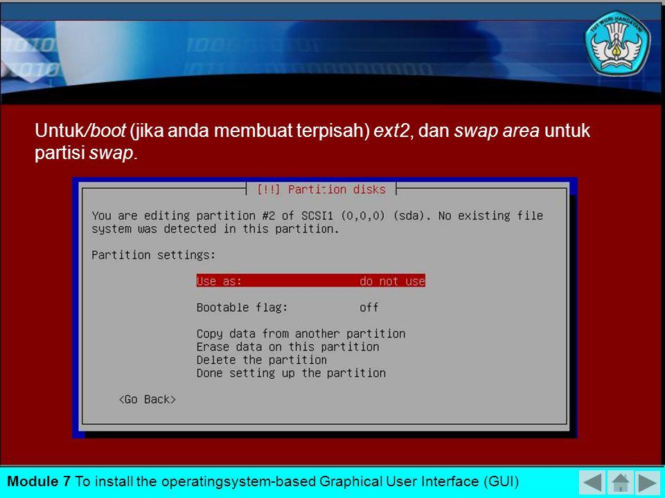 Untuk root dan partisi lainnya, termasuk /home, sebaiknya menggunakan file system ext3. Module 7 To install the operatingsystem-based Graphical User I
