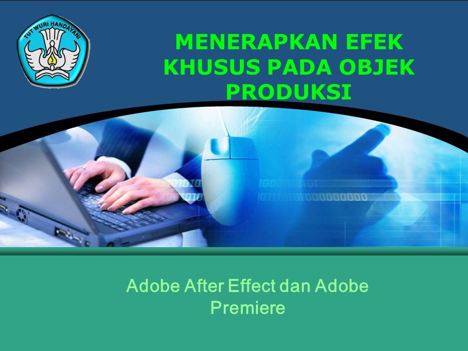MENERAPKAN EFEK KHUSUS PADA OBJEK PRODUKSI Adobe After Effect dan Adobe Premiere