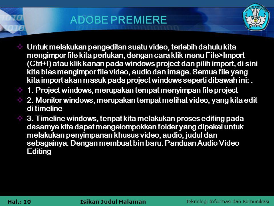 Teknologi Informasi dan Komunikasi Hal.: 10Isikan Judul Halaman ADOBE PREMIERE  Untuk melakukan pengeditan suatu video, terlebih dahulu kita mengimpo