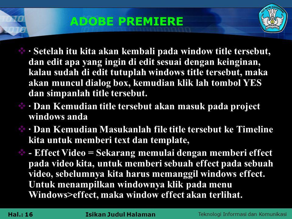 Teknologi Informasi dan Komunikasi Hal.: 16Isikan Judul Halaman ADOBE PREMIERE  · Setelah itu kita akan kembali pada window title tersebut, dan edit