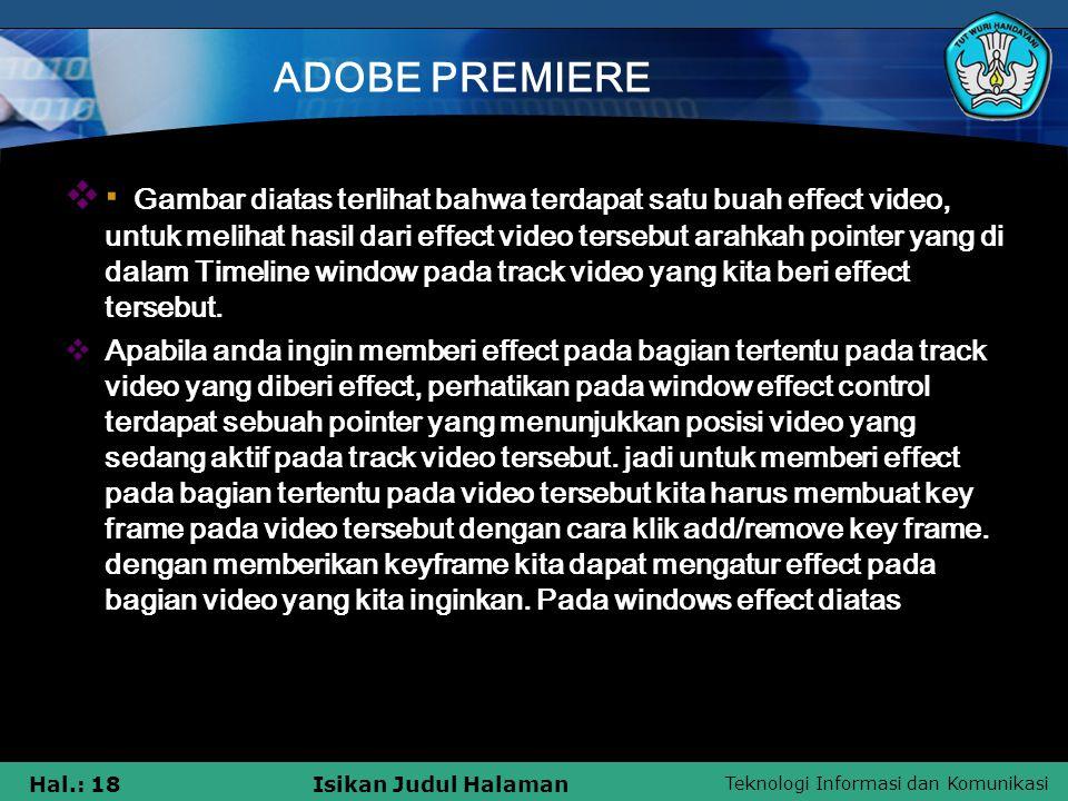 Teknologi Informasi dan Komunikasi Hal.: 18Isikan Judul Halaman ADOBE PREMIERE  · Gambar diatas terlihat bahwa terdapat satu buah effect video, untuk