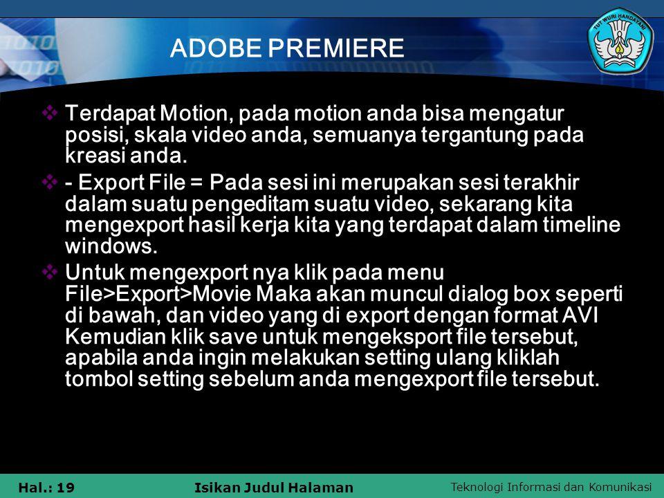 Teknologi Informasi dan Komunikasi Hal.: 19Isikan Judul Halaman ADOBE PREMIERE  Terdapat Motion, pada motion anda bisa mengatur posisi, skala video a