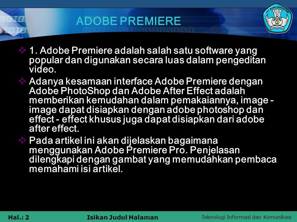 Teknologi Informasi dan Komunikasi Hal.: 2Isikan Judul Halaman ADOBE PREMIERE  1. Adobe Premiere adalah salah satu software yang popular dan digunaka