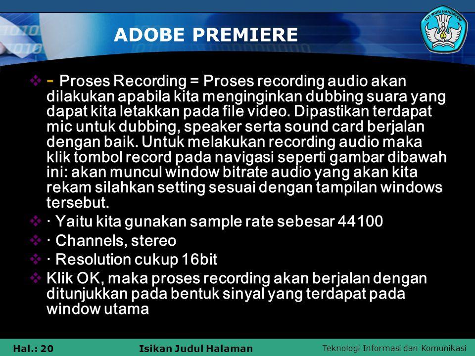 Teknologi Informasi dan Komunikasi Hal.: 20Isikan Judul Halaman ADOBE PREMIERE  - Proses Recording = Proses recording audio akan dilakukan apabila ki