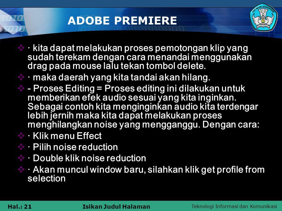 Teknologi Informasi dan Komunikasi Hal.: 21Isikan Judul Halaman ADOBE PREMIERE  · kita dapat melakukan proses pemotongan klip yang sudah terekam dengan cara menandai menggunakan drag pada mouse lalu tekan tombol delete.